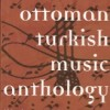 Ottoman Turkish Music Anthology